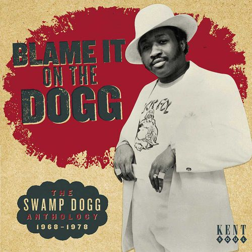 Blame It On The Dogg: The Swamp Dogg Anthology 1968-1978