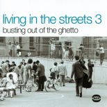 Living In The Streets Vol 3: Bustin' Outta The Ghetto