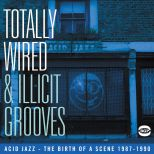 Totally Wired And Illicit Grooves: Acid Jazz The Birth Of A Scene 1987