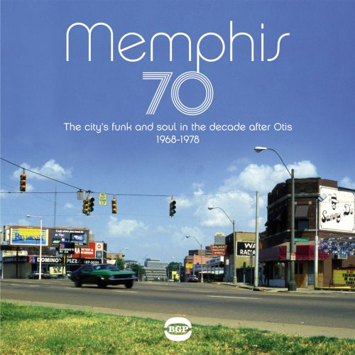 Memphis 70: The City's Funk And Soul In The Decade After Otis 1968