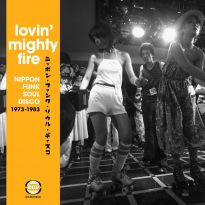 Lovin' Mighty Fire: Nippon Funk * Soul * Disco 1973-1983