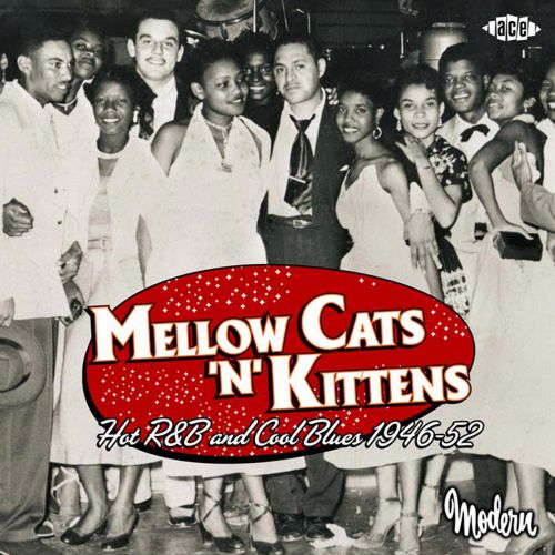 Mellow Cats 'N' Kittens: Hot R&B And Cool Blues 1946-52