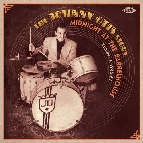 The Johnny Otis Story Vol 1: Midnight At The Barrelhouse 1945-1957