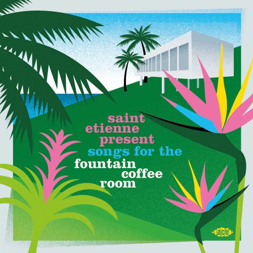 Saint Etienne Present Songs For The Fountain Coffee Room