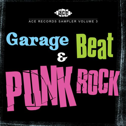 Ace Records Sampler Volume 3: Garage, Beat And Punk Rock