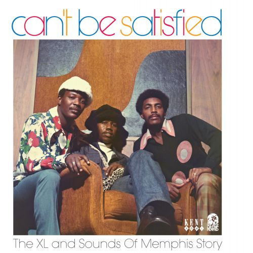 Can't Be Satisfied: The XL And Sounds Of Memphis Story