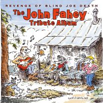 The John Fahey Tribute Album: The Revenge Of Blind Joe Death