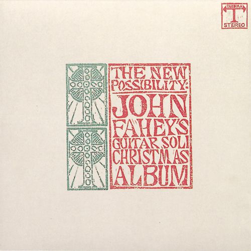 The New Possibility: Guitar Soli Christmas Album/Christmas With John Fahey