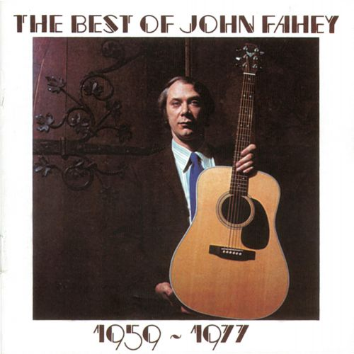 The Best Of John Fahey 1959-1977