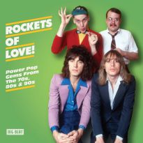 Rockets Of Love! Power Pop Gems From The 70s, 80s & 90s