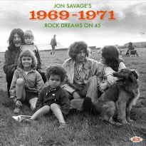 Jon Savage's 1969-1971 - Rock Dreams On 45