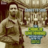 Songs To Sing: The Charlie Whitehead Anthology 1970-1976
