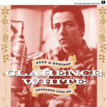 Clarence White: Tuff & Stringy / Sessions 1966-68