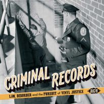 Criminal Records: Law, Disorder & The Pursuit Of Vinyl Justice