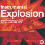 Instrumental Explosion: Incendiary Funk And R&B Instrumentals 1966-1973