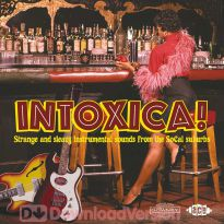 Intoxica! Strange And Sleazy Instrumental Sounds From The SoCal Suburbs (MP3)