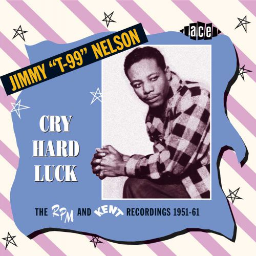 Cry Hard Luck: The RPM And Kent Recordings 1951-61