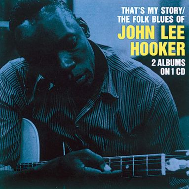 That's My Story/The Folk Blues Of John Lee Hooker