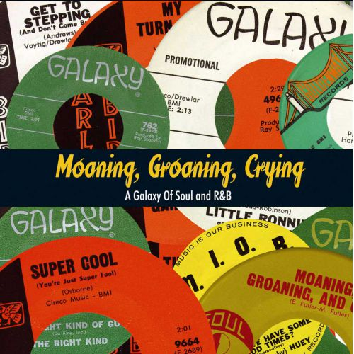 Moaning, Groaning, Crying: A Galaxy Of Soul And R&B
