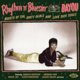 Rhythm'n'Bluesin' By The Bayou: Nights Of Sin, Dirty Deals And Love Sick Souls