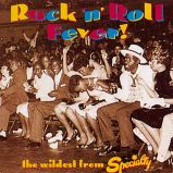 Rock 'n' Roll Fever! Wildest From Specialty