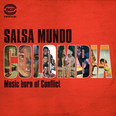 Salsa Mundo: Colombia - Music Born Of Conflict