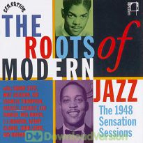 The Roots Of Modern Jazz: 1948 Sensation Sessions (MP3)