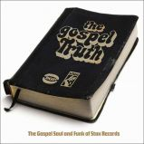 The Gospel Truth: The Gospel Soul Of Stax Records