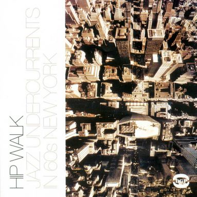 The Hip Walk - Jazz Undercurrents In 60s New York
