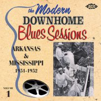 The Modern Down Home Blues Sessions: Arkansas & Mississippi Vol 1