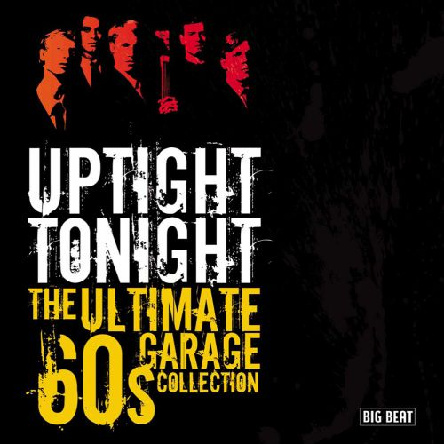Uptight Tonight: The Ultimate 60s Garage Collection