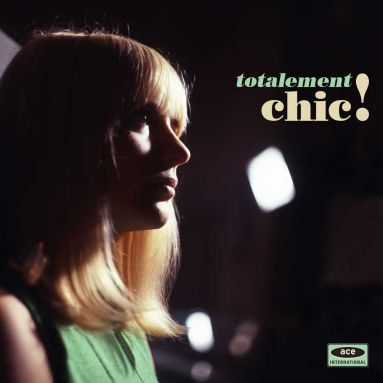 Totalement Chic! French Girl Singers of the 1960s Complete Set