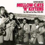 Even More Mellow Cats 'N' Kittens: Hot R&B And Cool Blues 1945-1951