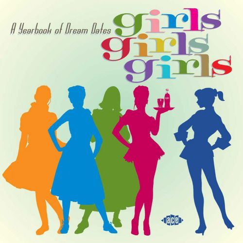 Girls Girls Girls: A Collection Of Dream Dates - 1955-1965